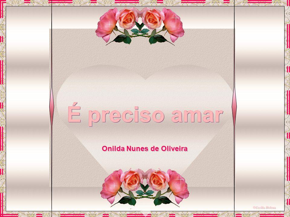 É preciso amar Onilda Nunes de Oliveira ©Cecilia Helena
