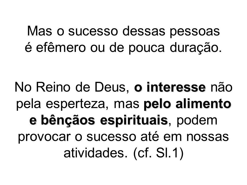 Mas o sucesso dessas pessoas é efêmero ou de pouca duração. o interesse pelo alimento e bênçãos espirituais No Reino de Deus, o interesse não pela esp