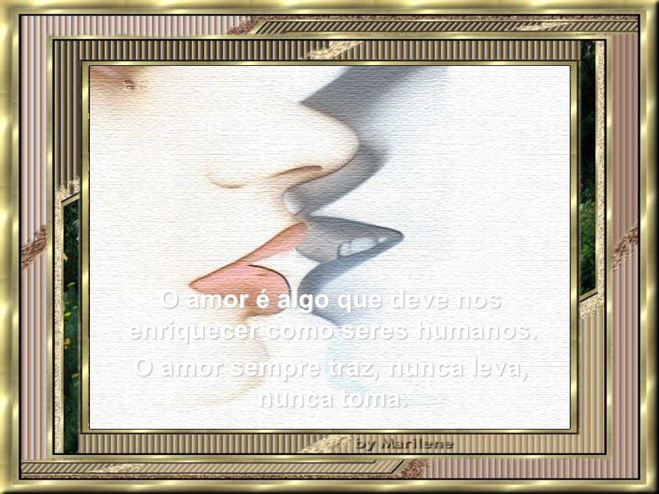 Amar é colocar as necessidades do outro acima das nossas próprias necessidades, sem que isso nos diminua.