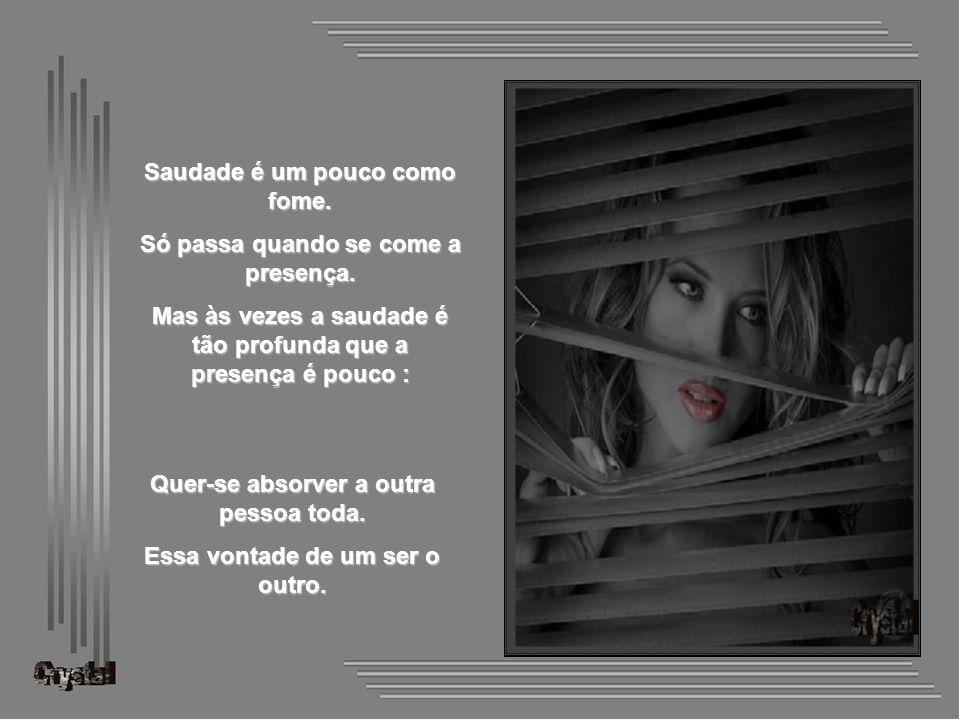 Saudade é chorar ou sorrir numa música... Saudade é o silêncio da ausência. E não saber... É querer saber... Saudade... É o sempre doer !