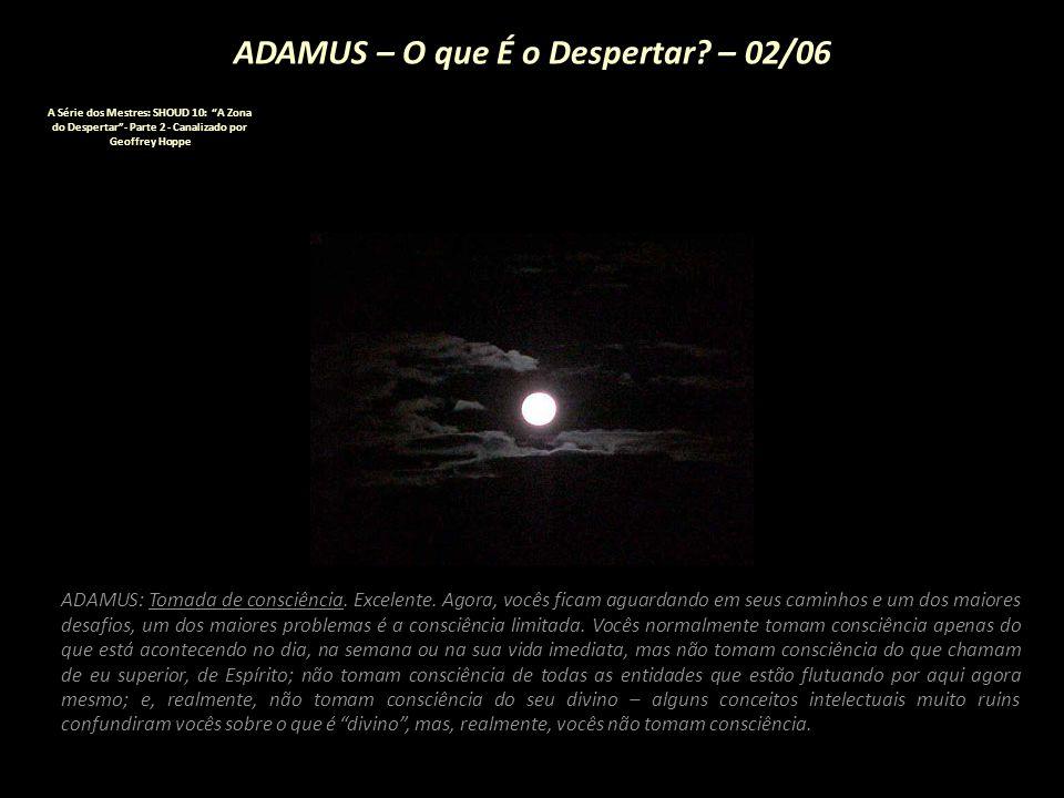 """ADAMUS – O que É o Despertar? – 01/06 A Série dos Mestres: SHOUD 10: """"A Zona do Despertar""""- Parte 2 - Canalizado por Geoffrey Hoppe PATTI: São todos o"""