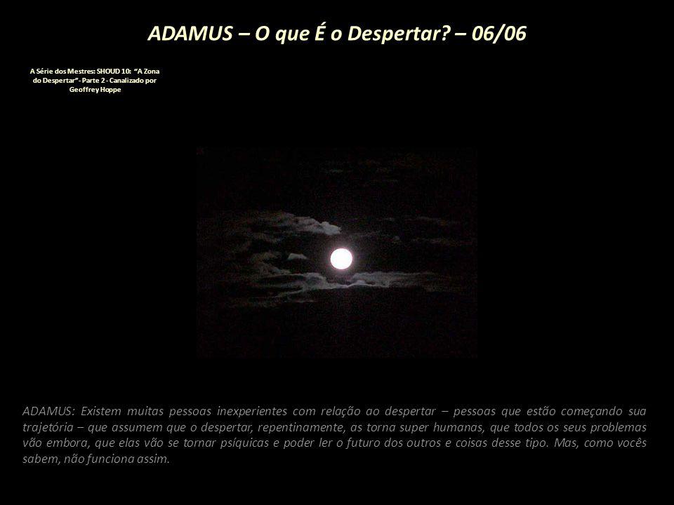"""ADAMUS – O que É o Despertar? – 05/06 A Série dos Mestres: SHOUD 10: """"A Zona do Despertar""""- Parte 2 - Canalizado por Geoffrey Hoppe ADAMUS: Confiar..."""