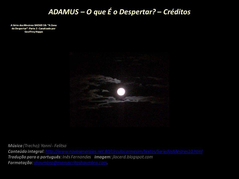 """ADAMUS – O que É o Despertar? – 06/06 A Série dos Mestres: SHOUD 10: """"A Zona do Despertar""""- Parte 2 - Canalizado por Geoffrey Hoppe ADAMUS: Existem mu"""