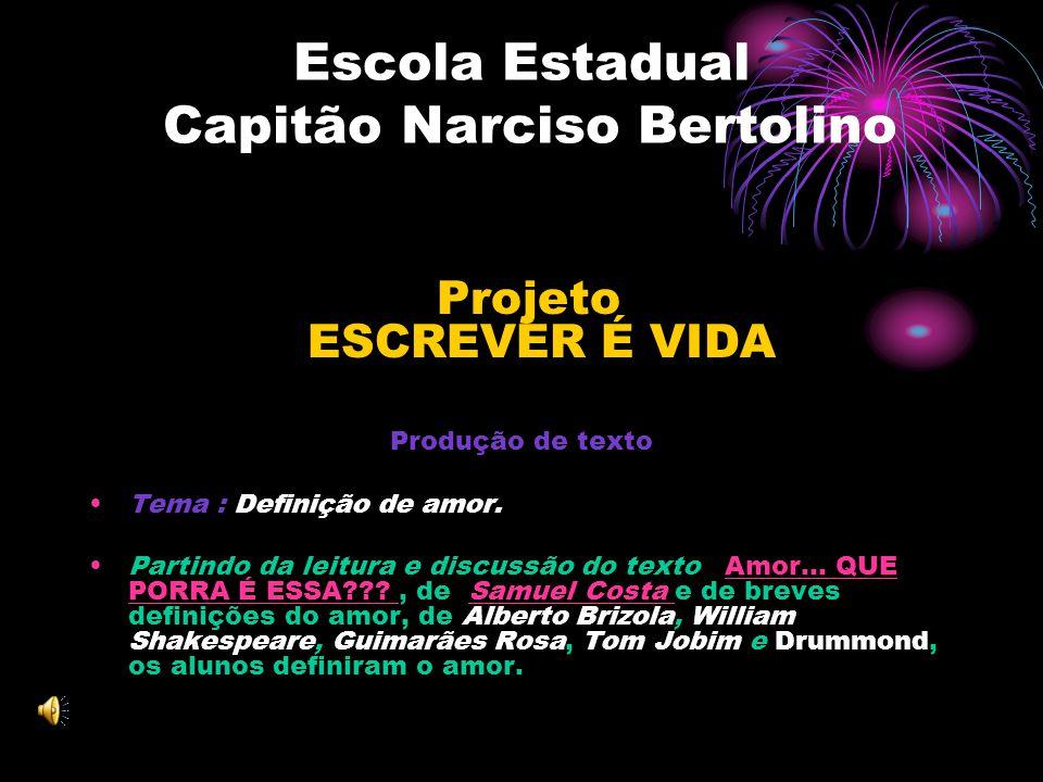 Escola Estadual Capitão Narciso Bertolino Projeto ESCREVER É VIDA Produção de texto Tema : Definição de amor.