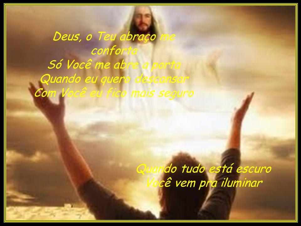 Deus eu quero Estar sempre contigo. Você é meu grande amigo E em você encontro paz.