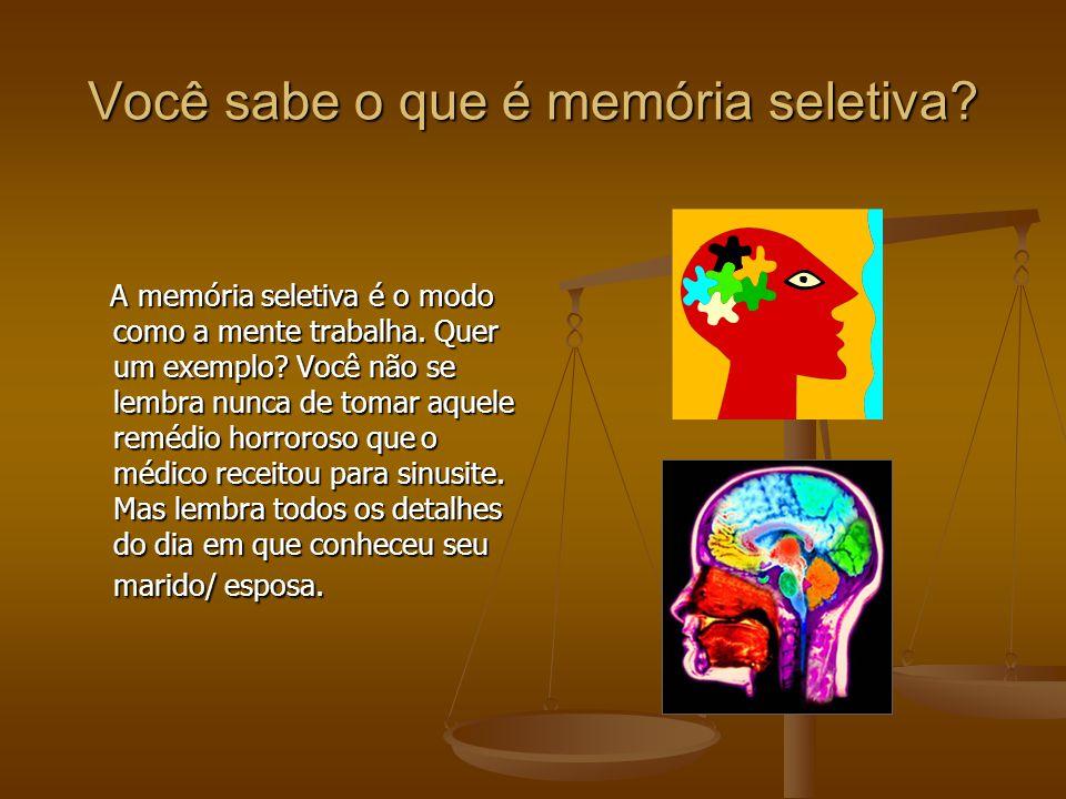 Você sabe o que é memória seletiva? A memória seletiva é o modo como a mente trabalha. Quer um exemplo? Você não se lembra nunca de tomar aquele reméd