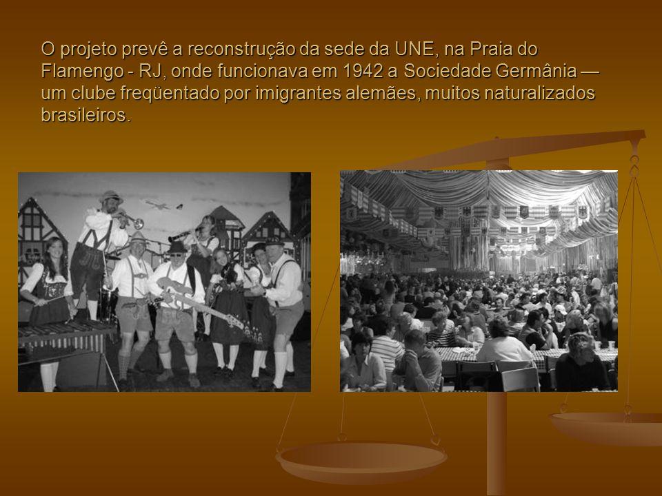 O projeto prevê a reconstrução da sede da UNE, na Praia do Flamengo - RJ, onde funcionava em 1942 a Sociedade Germânia — um clube freqüentado por imig