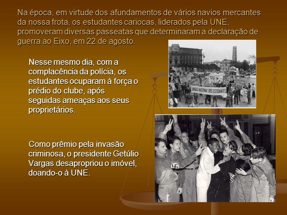 Na época, em virtude dos afundamentos de vários navios mercantes da nossa frota, os estudantes cariocas, liderados pela UNE, promoveram diversas passe