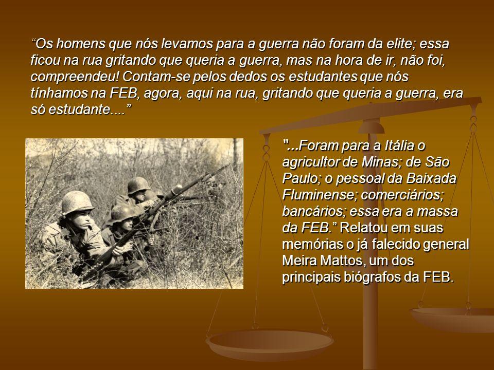 """""""Os homens que nós levamos para a guerra não foram da elite; essa ficou na rua gritando que queria a guerra, mas na hora de ir, não foi, compreendeu!"""