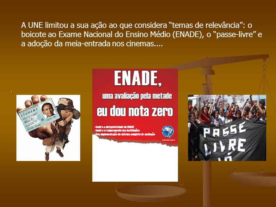 """. A UNE limitou a sua ação ao que considera """"temas de relevância"""": o boicote ao Exame Nacional do Ensino Médio (ENADE), o """"passe-livre"""" e a adoção da"""