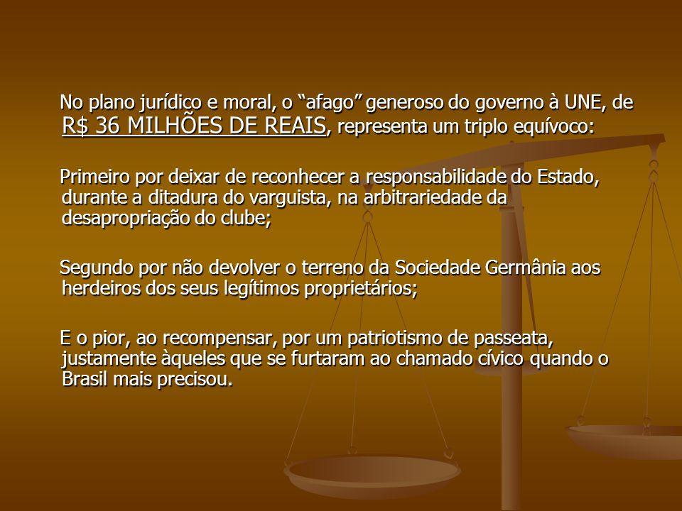 """No plano jurídico e moral, o """"afago"""" generoso do governo à UNE, de R$ 36 MILHÕES DE REAIS, representa um triplo equívoco: No plano jurídico e moral, o"""