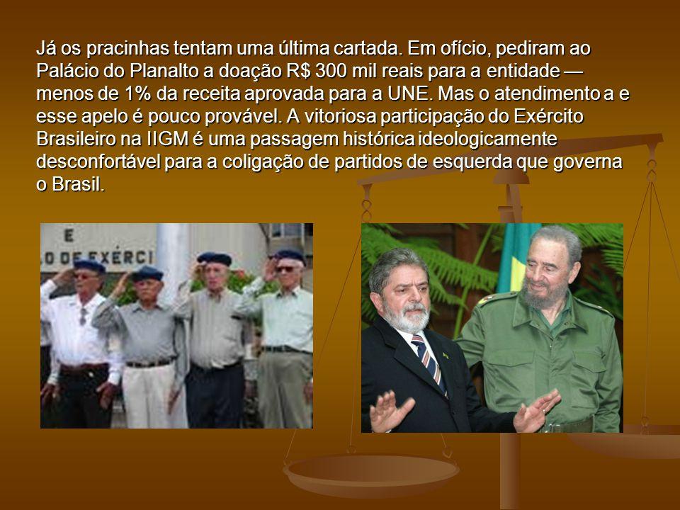 Já os pracinhas tentam uma última cartada. Em ofício, pediram ao Palácio do Planalto a doação R$ 300 mil reais para a entidade — menos de 1% da receit