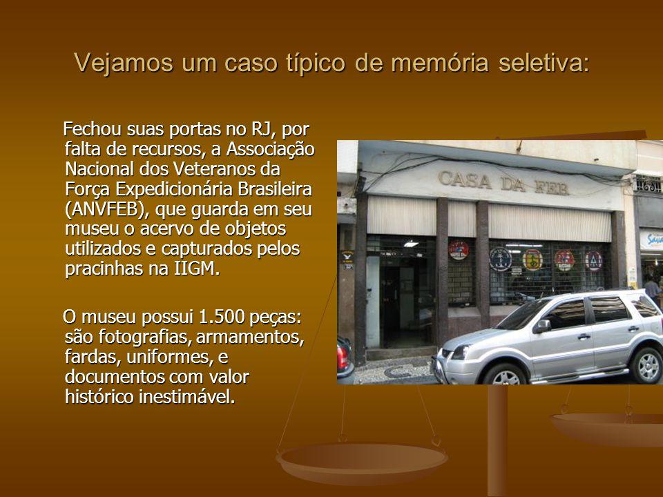 Vejamos um caso típico de memória seletiva: Fechou suas portas no RJ, por falta de recursos, a Associação Nacional dos Veteranos da Força Expedicionár