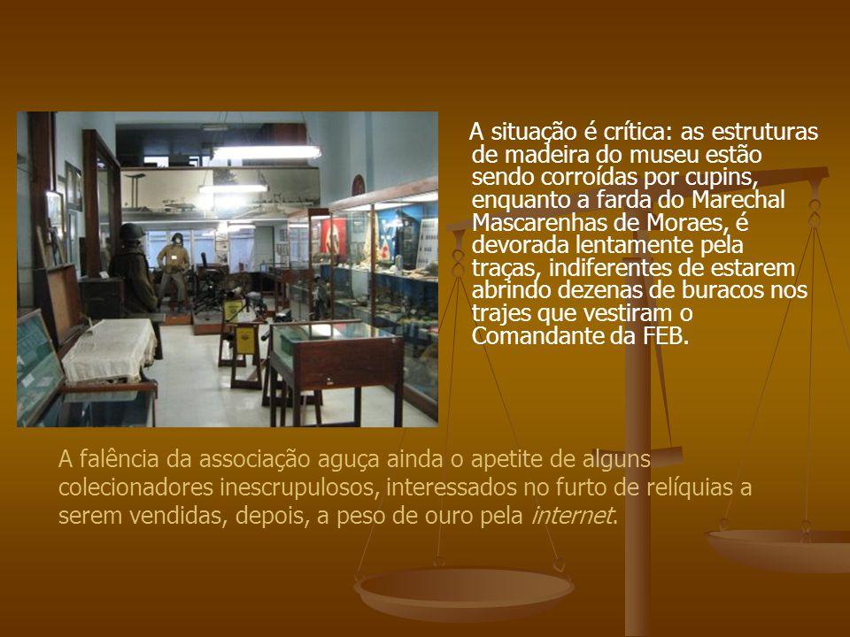A situação é crítica: as estruturas de madeira do museu estão sendo corroídas por cupins, enquanto a farda do Marechal Mascarenhas de Moraes, é devora