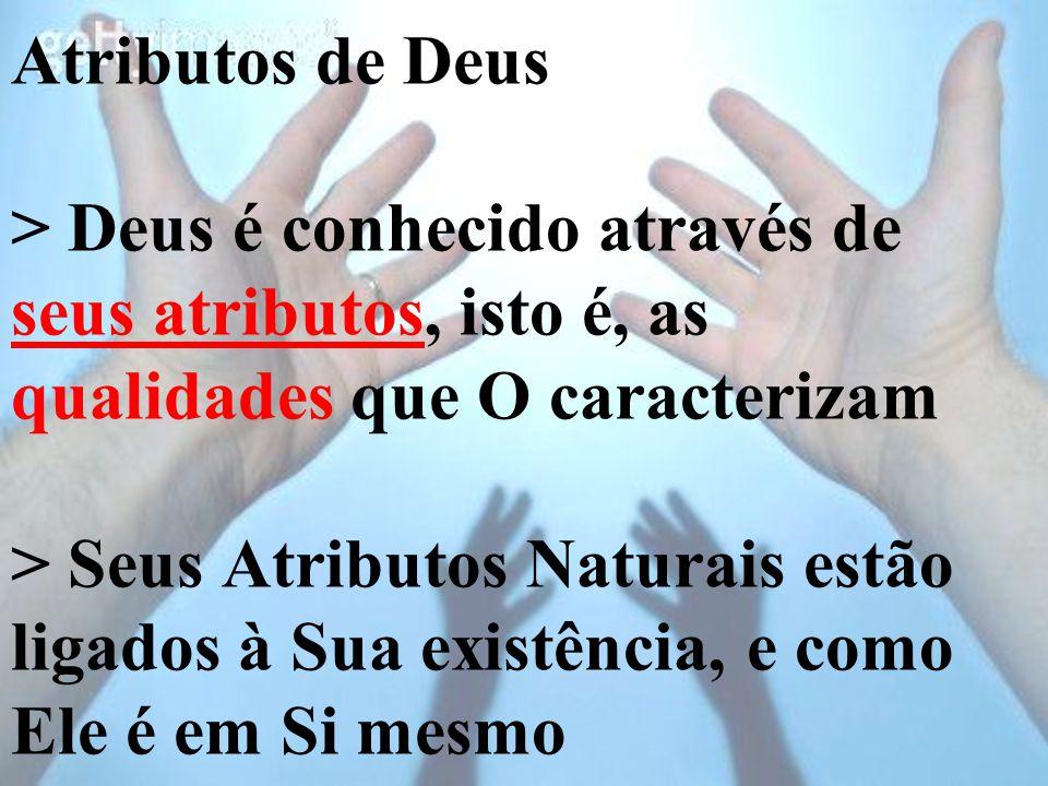 Atributos de Deus > Deus é conhecido através de seus atributos, isto é, as qualidades que O caracterizam > Seus Atributos Naturais estão ligados à Sua