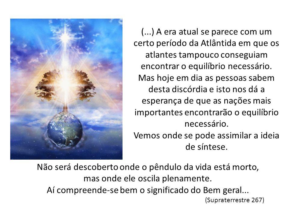 (...) A era atual se parece com um certo período da Atlântida em que os atlantes tampouco conseguiam encontrar o equilíbrio necessário.