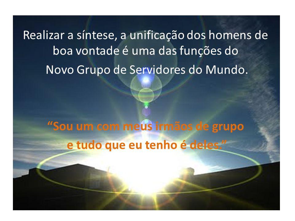 Realizar a síntese, a unificação dos homens de boa vontade é uma das funções do Novo Grupo de Servidores do Mundo.