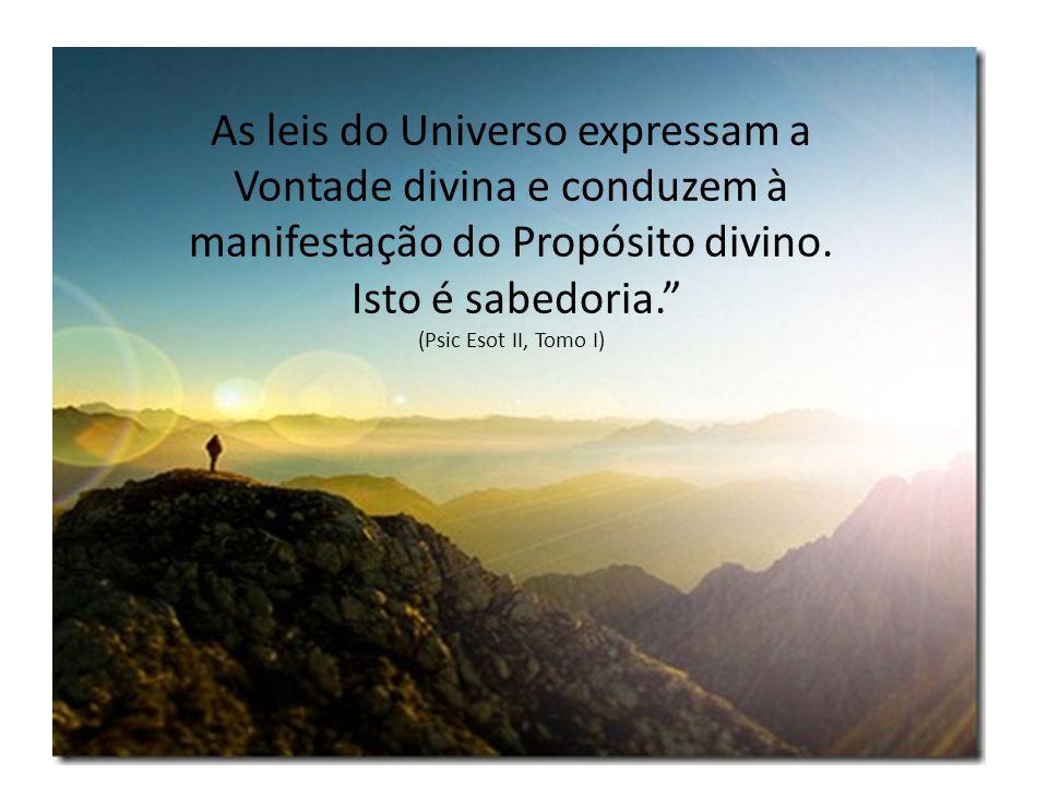 As leis do Universo expressam a Vontade divina e conduzem à manifestação do Propósito divino.