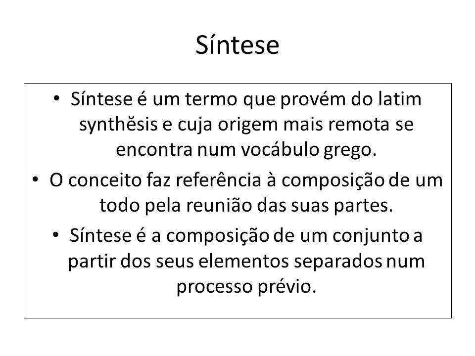 Síntese Síntese é um termo que provém do latim synthĕsis e cuja origem mais remota se encontra num vocábulo grego.