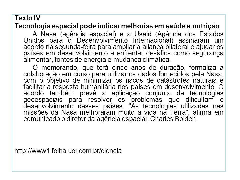 Texto IV Tecnologia espacial pode indicar melhorias em saúde e nutrição A Nasa (agência espacial) e a Usaid (Agência dos Estados Unidos para o Desenvo