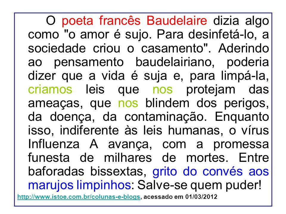 O poeta francês Baudelaire dizia algo como