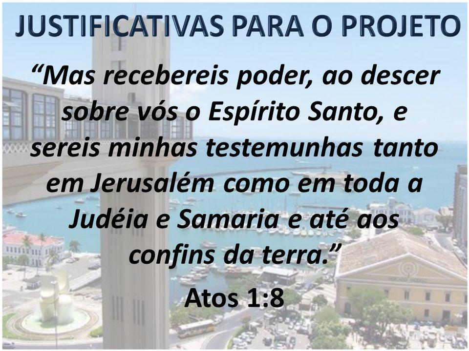 Mas recebereis poder, ao descer sobre vós o Espírito Santo, e sereis minhas testemunhas tanto em Jerusalém como em toda a Judéia e Samaria e até aos confins da terra. Atos 1:8