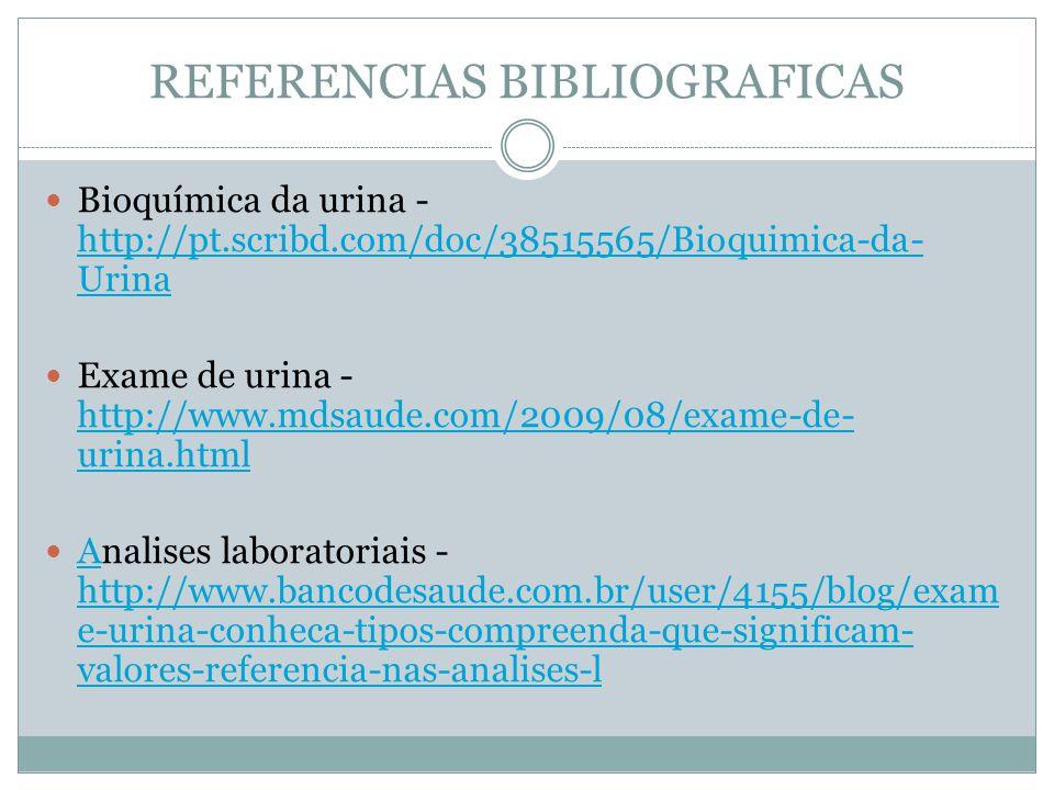 REFERENCIAS BIBLIOGRAFICAS Bioquímica da urina - http://pt.scribd.com/doc/38515565/Bioquimica-da- Urina http://pt.scribd.com/doc/38515565/Bioquimica-d