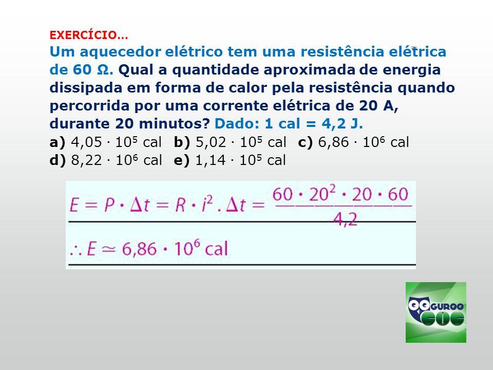 EXERCÍCIO… Um aquecedor elétrico tem uma resistência elétrica de 60 Ω.