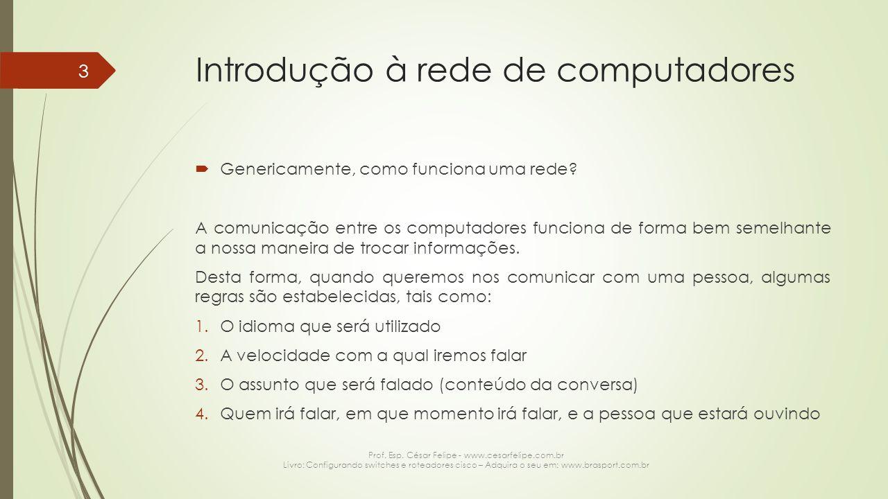 Rede de computadores  Camada de rede (continuação) Versão: Informa a versão do IP (IPv4 ou IPv6) Hlen: Informa o tamanho do cabeçalho IP (Header Length) TOS: Usado para diferenciar o tipo de dado dentro do pacote (Voip, P.e) Total Length: Tamanho do pacote com cabeçalho + dados (Varia de 20bytes a 65.535) ID: Não é mais usado por motivos de segurança Flags: Usado para controlar e identificar os fragmentos (0 – reservado, 1 – não fragmentar, 2 – mais fragmentos) Offset: informa o numero do fragment com base desde o inicio para possibilitar sua remontagem Prof.