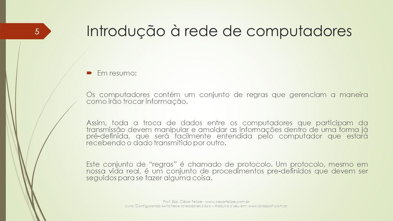 Introdução à rede de computadores  Em resumo: Os computadores contém um conjunto de regras que gerenciam a maneira como irão trocar informação. Assim