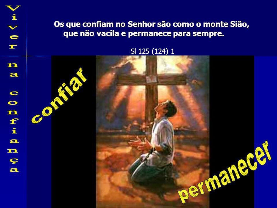 Os que confiam no Senhor são como o monte Sião, que não vacila e permanece para sempre.
