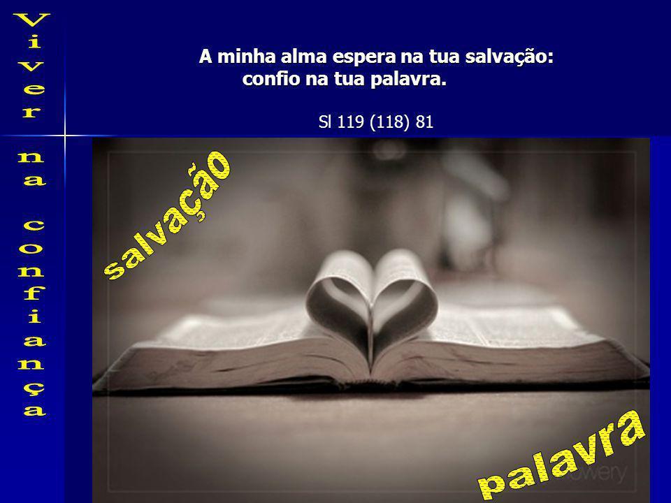 Eu tinha confiança, mesmo quando disse: «A minha aflição é muito grande!». Sl 116 (115) 10