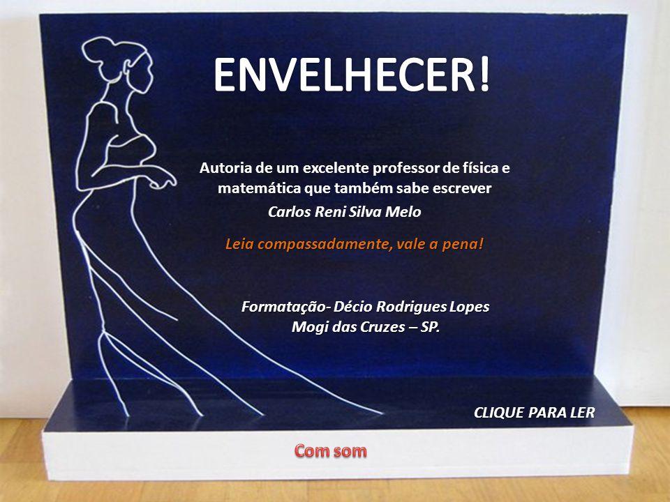 Autoria de um excelente professor de física e matemática que também sabe escrever Formatação- Décio Rodrigues Lopes Mogi das Cruzes – SP.