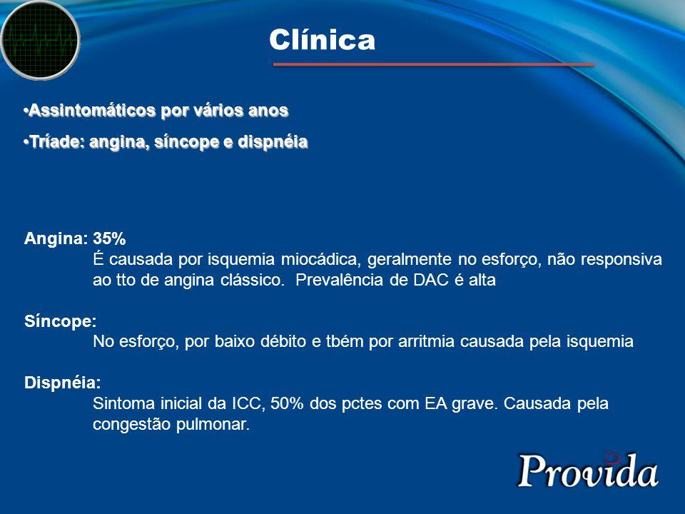 Clínica Assintomáticos por vários anosAssintomáticos por vários anos Tríade: angina, síncope e dispnéiaTríade: angina, síncope e dispnéia Angina: 35%