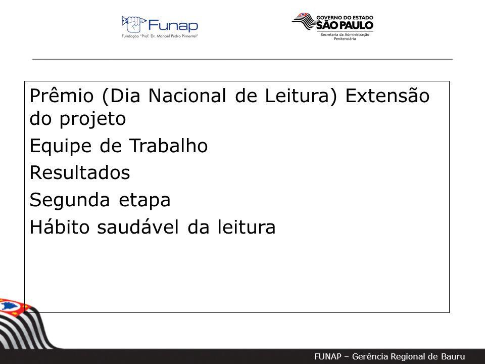 Prêmio (Dia Nacional de Leitura) Extensão do projeto Equipe de Trabalho Resultados Segunda etapa Hábito saudável da leitura