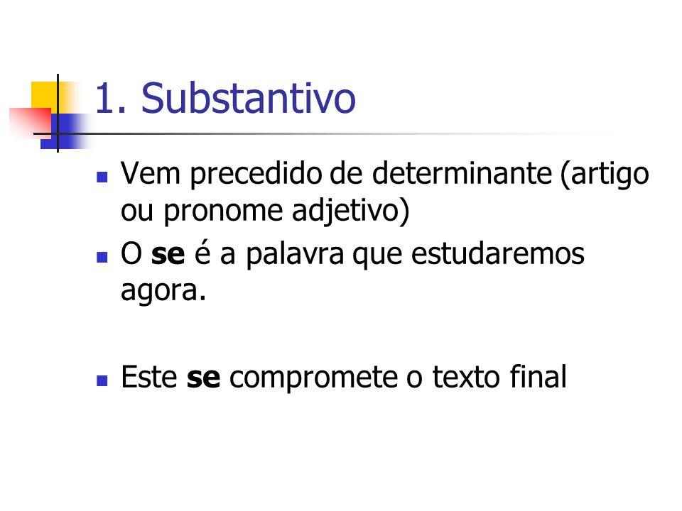 1. Substantivo Vem precedido de determinante (artigo ou pronome adjetivo) O se é a palavra que estudaremos agora. Este se compromete o texto final