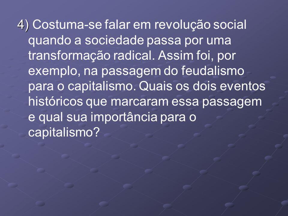 4) 4) Costuma-se falar em revolução social quando a sociedade passa por uma transformação radical.