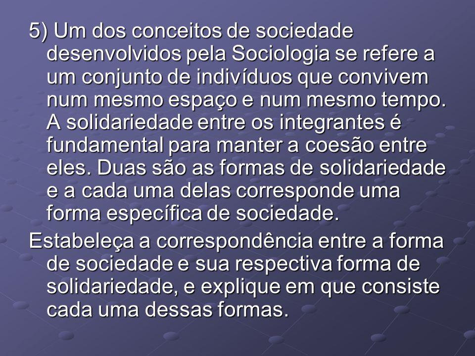 5) Um dos conceitos de sociedade desenvolvidos pela Sociologia se refere a um conjunto de indivíduos que convivem num mesmo espaço e num mesmo tempo.