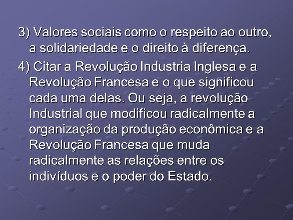 3) Valores sociais como o respeito ao outro, a solidariedade e o direito à diferença.