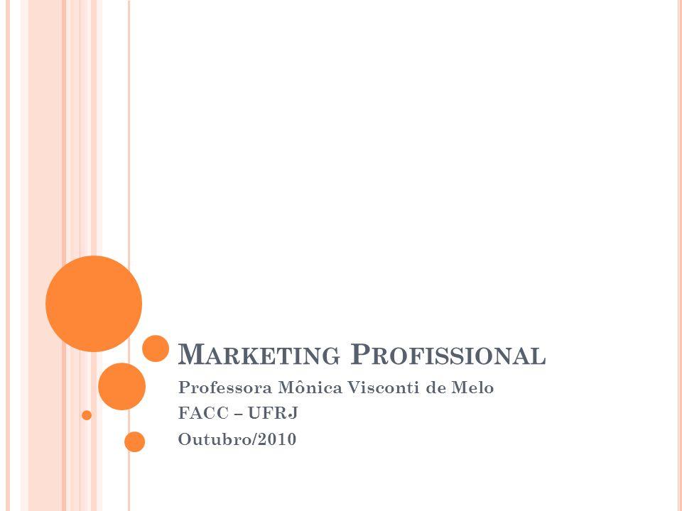M ARKETING P ROFISSIONAL Professora Mônica Visconti de Melo FACC – UFRJ Outubro/2010