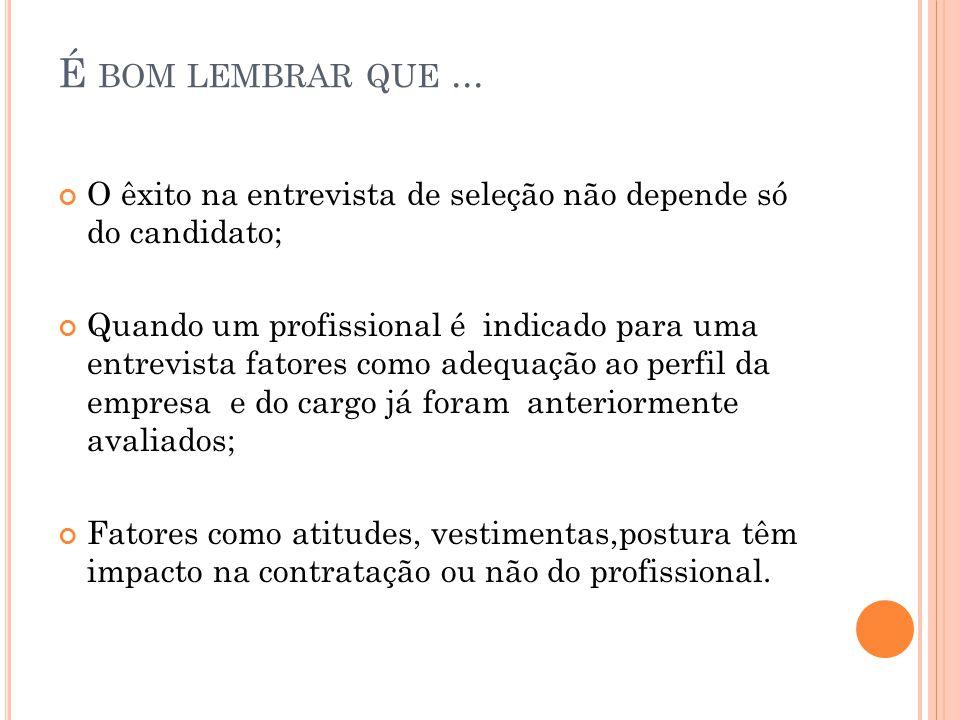 É BOM LEMBRAR QUE... O êxito na entrevista de seleção não depende só do candidato; Quando um profissional é indicado para uma entrevista fatores como