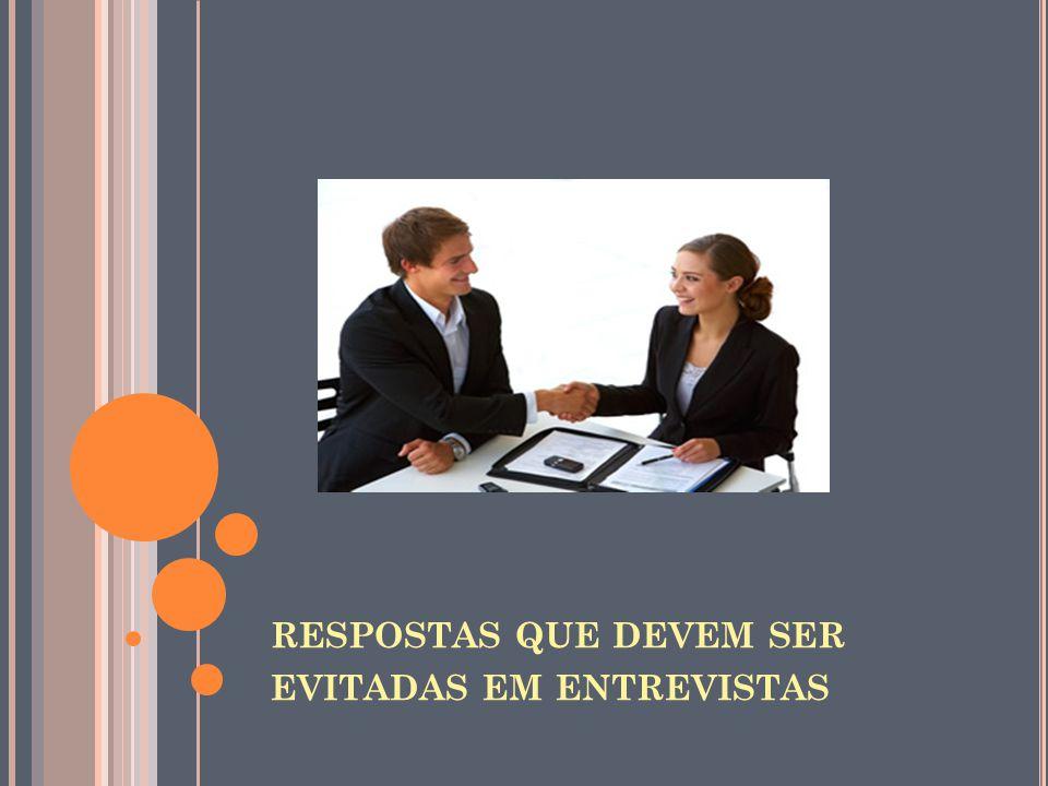 RESPOSTAS QUE DEVEM SER EVITADAS EM ENTREVISTAS