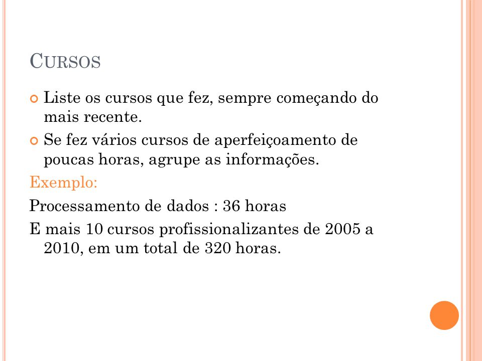 C URSOS Liste os cursos que fez, sempre começando do mais recente.