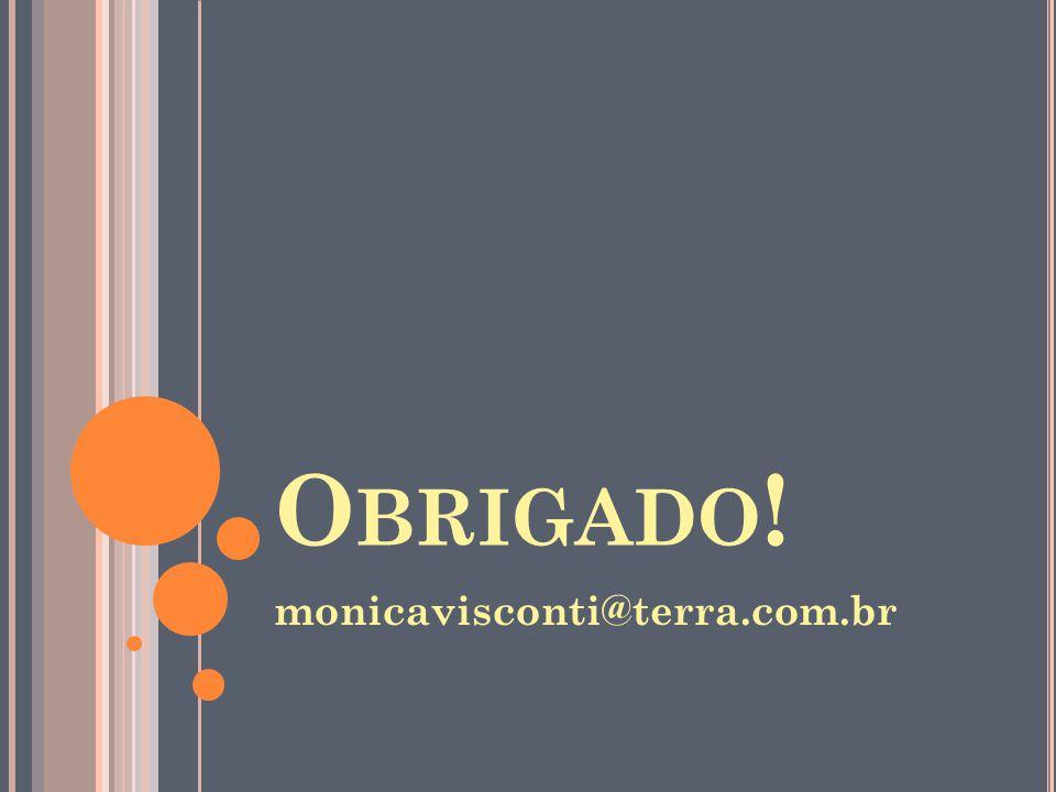 O BRIGADO ! monicavisconti@terra.com.br