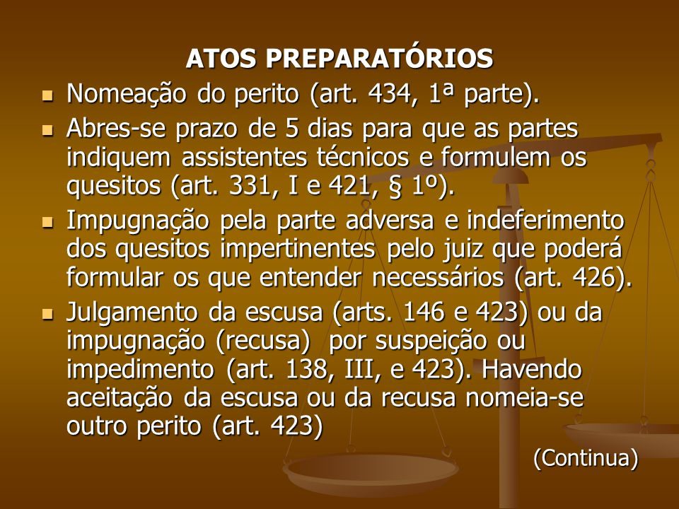 ATOS PREPARATÓRIOS Nomeação do perito (art. 434, 1ª parte). Nomeação do perito (art. 434, 1ª parte). Abres-se prazo de 5 dias para que as partes indiq