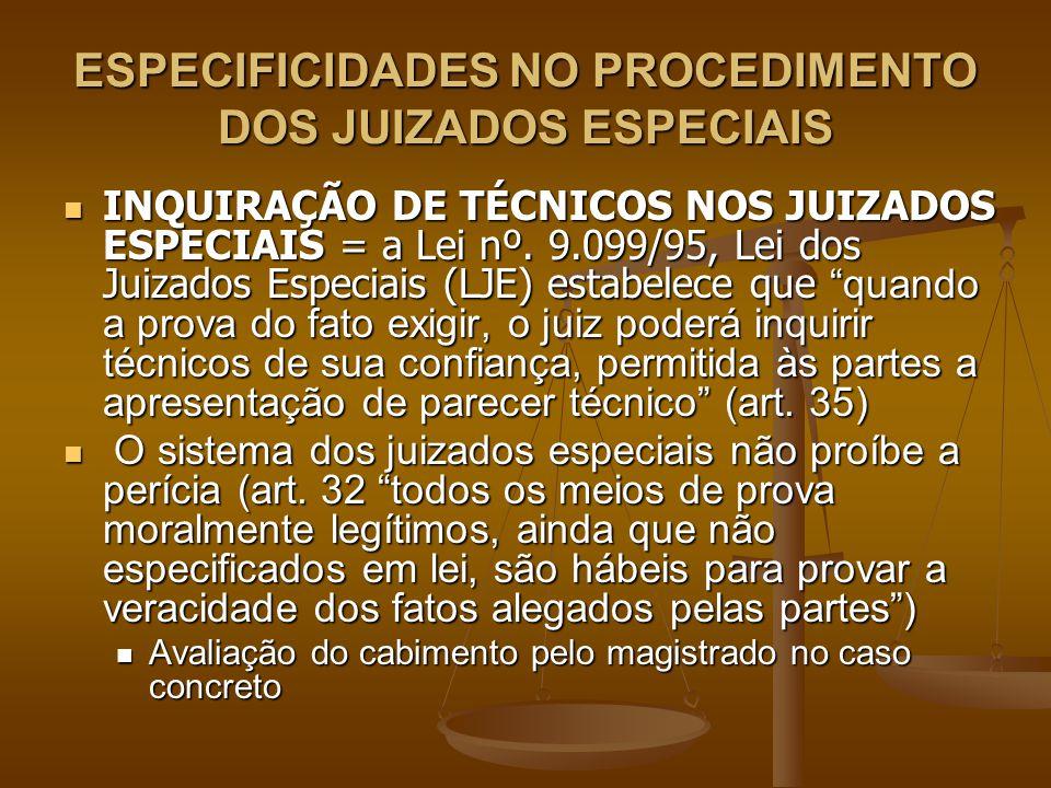 ESPECIFICIDADES NO PROCEDIMENTO DOS JUIZADOS ESPECIAIS INQUIRAÇÃO DE TÉCNICOS NOS JUIZADOS ESPECIAIS = a Lei nº. 9.099/95, Lei dos Juizados Especiais