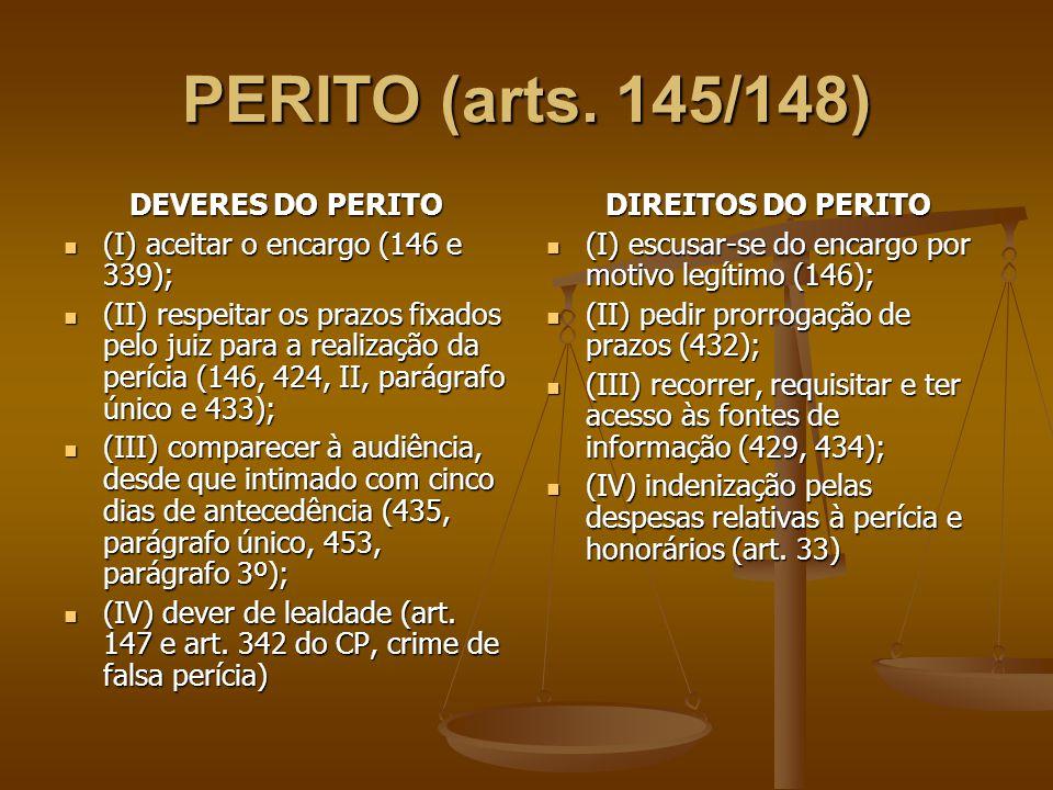 PERITO (arts. 145/148) DEVERES DO PERITO (I) aceitar o encargo (146 e 339); (I) aceitar o encargo (146 e 339); (II) respeitar os prazos fixados pelo j