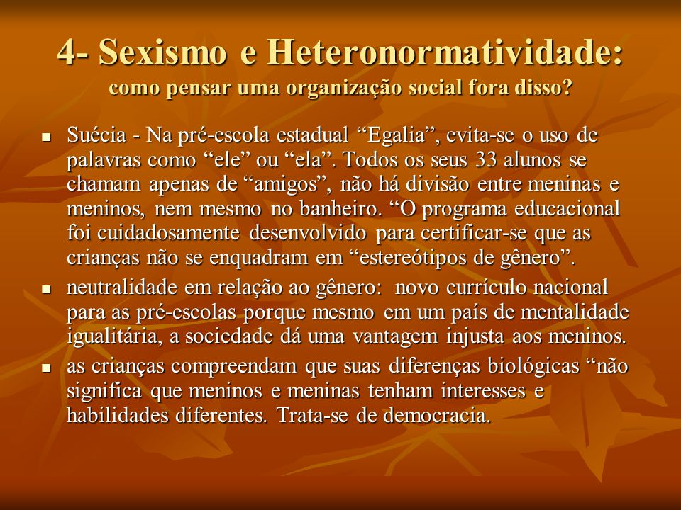 """4- Sexismo e Heteronormatividade: como pensar uma organização social fora disso? Suécia - Na pré-escola estadual """"Egalia"""", evita-se o uso de palavras"""