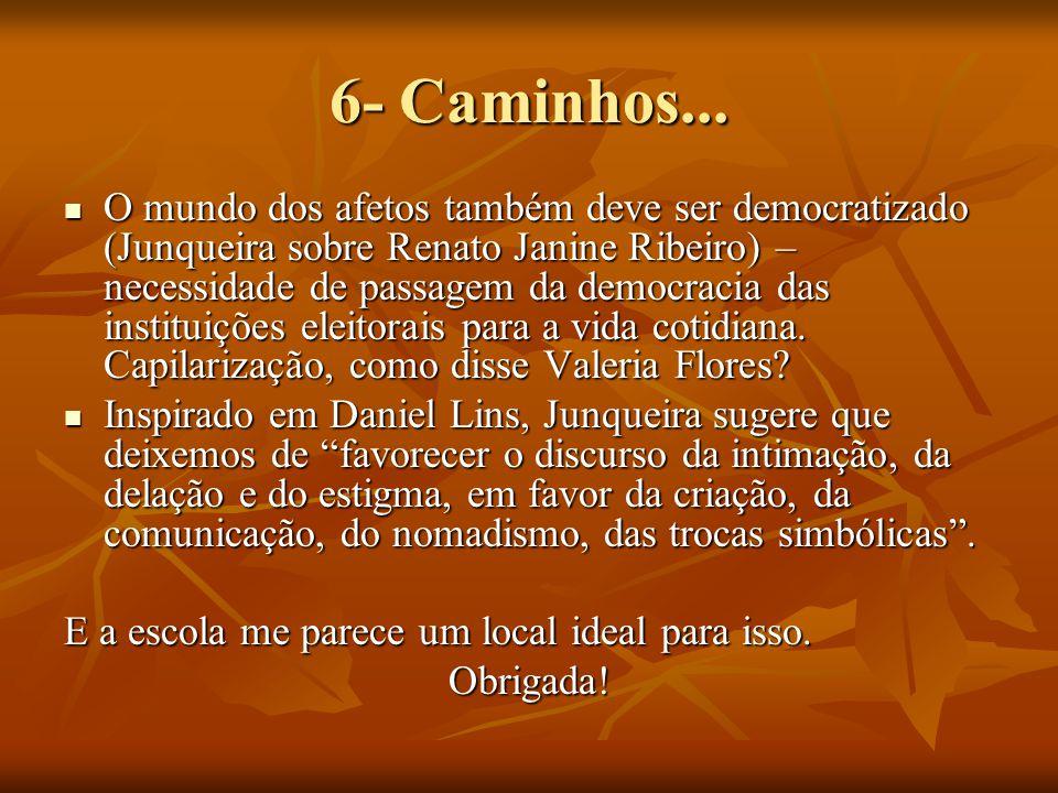 6- Caminhos... O mundo dos afetos também deve ser democratizado (Junqueira sobre Renato Janine Ribeiro) – necessidade de passagem da democracia das in
