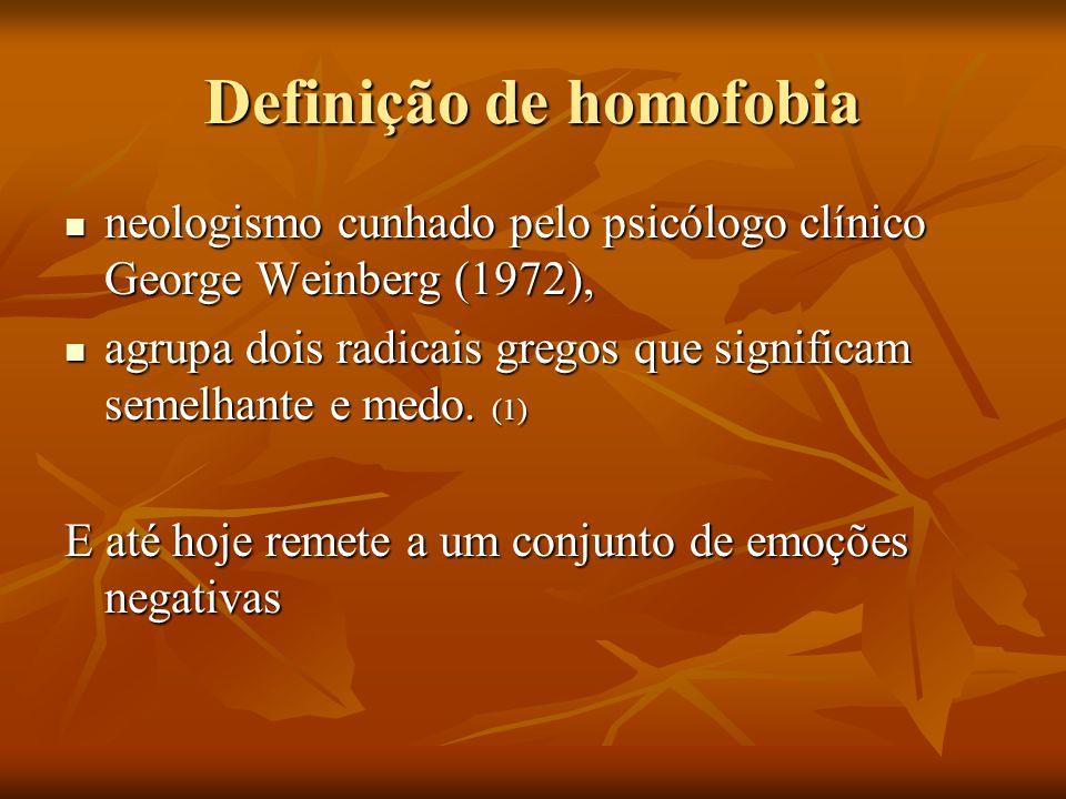 Definição de homofobia neologismo cunhado pelo psicólogo clínico George Weinberg (1972), neologismo cunhado pelo psicólogo clínico George Weinberg (19